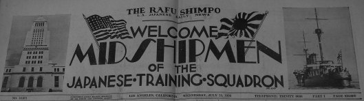 """Welcome Midshipmen of the Japanese Training Squadron"". Headline from the Californian newspaper Rafu Shimpo, July 15, 1936."